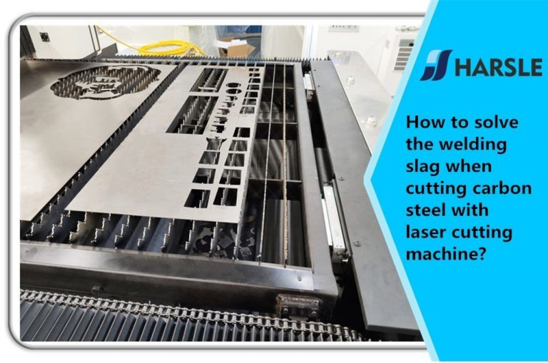 How to solve the welding slag when cutting carbon steel with laser cutting machine?