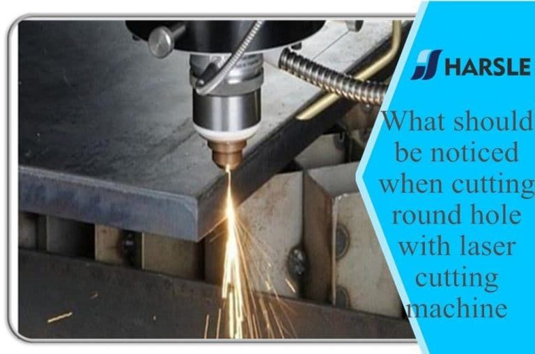 What should be noticed when cutting round hole with laser cutting machine